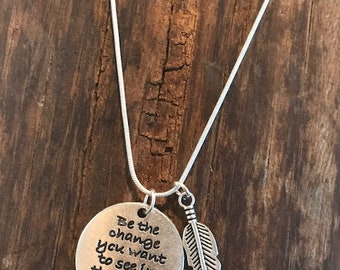 BE The CHANGE You Want To See In The World - GANDHI -Pendant Necklace