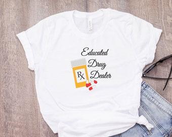 Educated Drug Dealer// Womens Tee T Shirt//Nurse//Doctor//Pharmacist