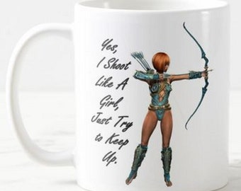 "Archery -  ""Yes, I Shoot Like a Girl, Just Try to Keep Up! - Mug Funny Birthday Gift Christmas Present"