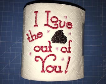 Novelty Embroidered 'I love the crap out of you' toilet roll **ideal gift**, Valentine's Day, anniversary, novelty Valentine's gift