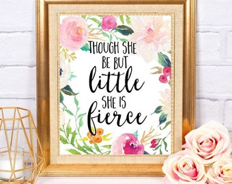 Though She Be But LIttle She Is Fierce Shakespeare ~ Home Nursery Decor Baby Girl Floral Quote Art Wall Art Printable ~ Instant Download ~