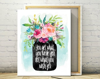Printable Art 11 x 14 - You Get What You Work For, Instant Print, Poster, Frameable Floral Art, Art Print, Printable Poster, Spiritual Print