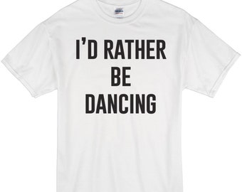 Dancer Shirt / Dancer T-shirt / Rather be Dancing T-Shirt / Tumblr Shirt / Popular t-shirt / Instagram Favorite Tee / Dancer Gift / 221