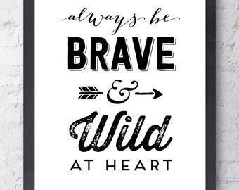Always Be Brave and Wild At Heart Poster. Inspirational Art. Motivational Art. Typographic Art. Gold Nursery Decor. Wall Art. Wall Decor.
