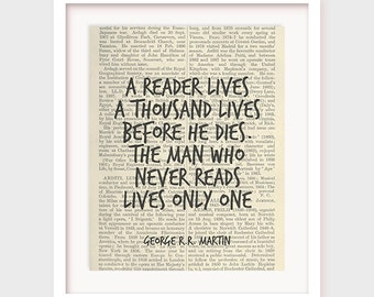 Book Quote Poster, George R.R. Martin Quote, A Reader Lives a Thousand Lives Before He Dies, The Man Who Never Reads Lives Only One