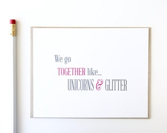 friend valentines day card. We go together like Unicorns and Glitter Greeting Card. Card for Love. Friendship Card. Pink and Grey