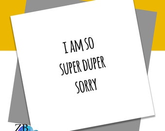 Super Duper Sorry Card - Apology Card - Messed up - Forgive - Blank Card - ZB Designs