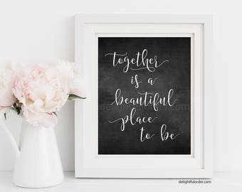 Digital - Together is a Beautiful Place to Be, Wall Art Sign, Wedding, Shower, Printable Sign, Chalkboard Sign, JPEG Digital File, You Print