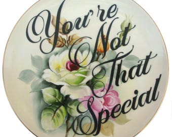 Your Not That Special Display Plate 10.4""