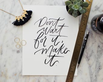 Don't Wait For It // Hand Lettered, Calligraphy, Inspirational Art Print, Painted Decor - BOLD Collection