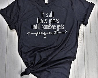 It's all fun and games until someone gets Pregnant Maternity T-Shirt
