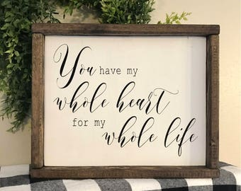 You have my whole heart for my whole life Framed Wood Sign - Farmhouse Style - Home Decor - Rustic - Simplistic - Neutral - Love - Valentine