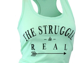 The struggle is real. tank top. tank workout. racerback tank. womens graphic tees. yoga shirt. gym shirt. running shirt. funny tshirts.