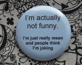 I'm actually not funny.  - 2.25 inch pinback button badge or magnet