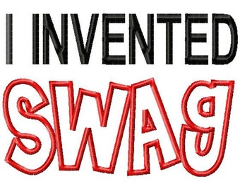 I Invented SWAG - Applique - Machine Embroidery Design - 14 Sizes