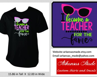 I became a teacher for the fame shirt, teacher shirt, I became a teacher, teacher gift, teacher appreciation, up to 4xl