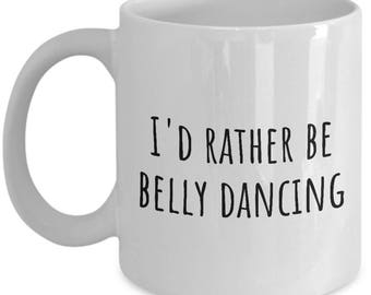 Funny Belly Dance Mug - Belly Dancer Present - Rather Be Belly Dancing - Bellydance