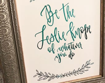Be the Leslie Knope of Whatever You Do- Foil Print