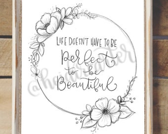 Life doesn't have to be perfect to be beautiful printable