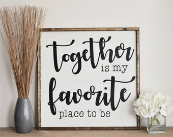 Together Is My Favorite Place To Be Farmhouse Sign