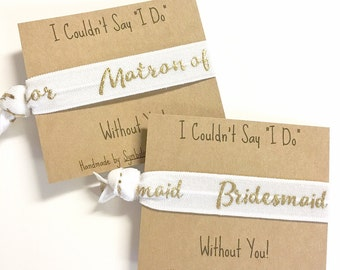 I Couldn't Say I Do Without You - Hair Tie Bridesmaid Gift - Will You Be My Bridesmaid - Bridesmaid Hair Tie - Bridesmaid Favor