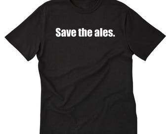 Save The Ales T-shirt Funny Party Pub Bar Homebrew Homebrewing Beer Gift Tee Shirt