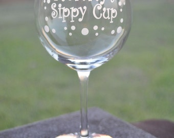 Mommy's  Sippy Cup Etched Wine Glass For the New Mom, Mom's Day out, Mommy's Time out by Jackglass on Etsy