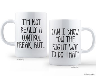 I'm Not Really A Control Freak, But... Can I Show You The Right Way To Do That? // 11 oz or 15 oz Coffee Mug