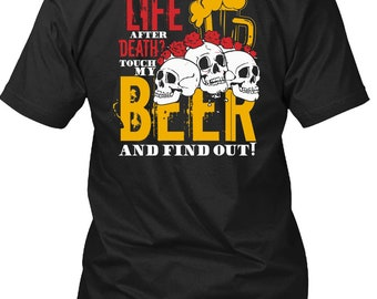 Touch My Beer And Find Out T Shirt, Is There Life After Death T Shirt