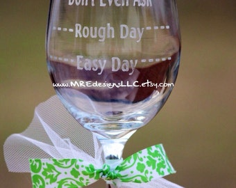 ETCHED Easy Day, Rough Day, Don't Even Ask Wine Glass
