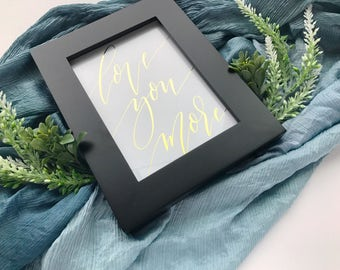 """5""""x7"""" Love You More Gold Foil Print 