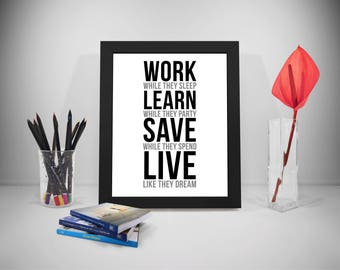Work While They Sleep Learn While They Party Save While They Spend Live Like They Dream, Quote, Poster, Print
