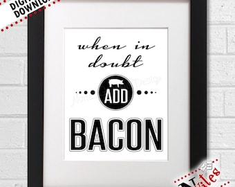 Bacon Kitchen Art, Bacon Printable, Bacon Lover, When In Doubt Add Bacon, Kitchen Decor, Eat Bacon Kitchen Sign, Pig Print | PRINTABLE