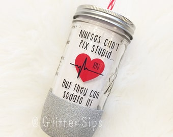 Nurses Can't Fix Stupid, but they can Sedate It Glitter Mason Jar Tumbler // Glitter Tumbler // Glitter Mason Jar // Birthday Gift // Nurse