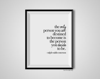 The Only Person You Are Destined, Ralph Waldo Emerson, Quote Print, Quotation Print, Black & White, Art Poster, Modern Poster, Art Print
