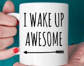 Funny Coffee Mug. I Wake Up Awesome Ceramic Coffee Mug with Saying. Funny Saying Coffee Mug. Funny Mug.