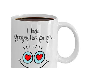 Funny Love Mug I Have Googley Love for You Script Coffee or Tea Mug, gifts for him, gifts for her, humor, funny mug, googly eyes  (JGSM56)