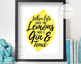 When Life Gives You Lemons Make A Gin And Tonic Quote, PRINTABLE Wall Art, Black and Yellow Modern Typography, Inspiring Kitchen Home Decor