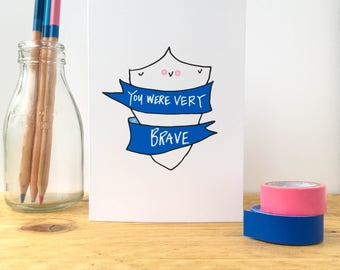 You Were Very Brave Card