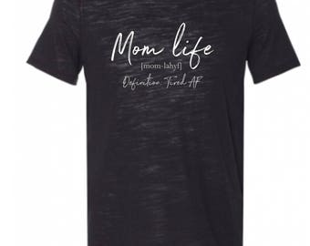 Mom Life -relaxed fit super soft shirt-Definition is Tired AF