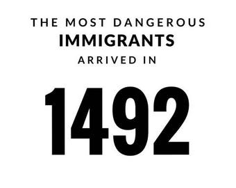 The Most Dangerous Immigrants Arrived in 1492   Pro-Immigration Racism Anti-Trump Resistance Protest Postcard