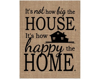 Burlap Print Home Decor Fabric Art Wall Hanging - It's Not How Big the House, It's How Happy the Home (#1674B)