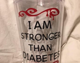 I am stronger than diabetes cup. Can be personalized.