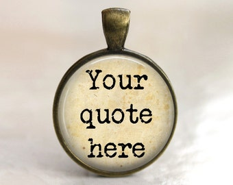 Custom Quote Pendant, Necklace or Key Chain - Choice of Background, Font and Color