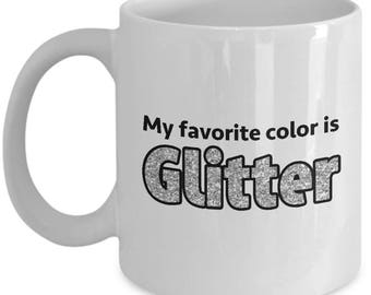 Glitter Favorite Color Funny Sarcastic Gift Coffee Cup Mug Hilarious