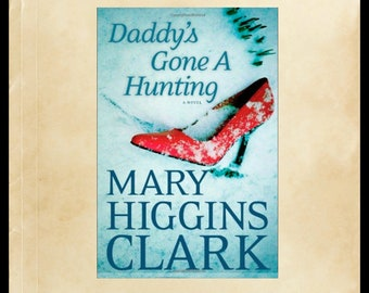 Daddy's Gone a Hunting by Mary Higgins Clark, Suspense Thriller Mystery Fiction, Hardback Book With Dust Jacket, The Queen Of Suspense