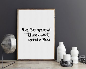 Be so good they can't ignore you, Office Decor, Motivational Poster, Scandinavian Print, Typography Art, Scandinavian, Steve Martin Quote