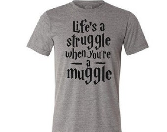 Life's i Struggle when you're a muggle T shirt, Harry Potter Inspired T shirt, Hogwarts Gryffindor Hermione Granger Wizard Geek T shirt gift