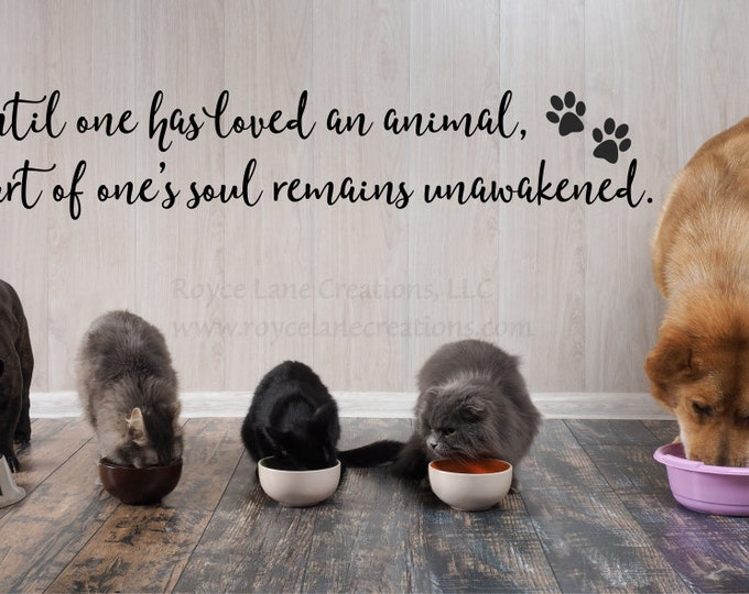Until One Has Loved an Animal Pet Decal / Cat Wall Decals / Dog Wall Decal / Dog Quote Wall Decal / Cat Quotes / Pet Wall Decal Animal Lover