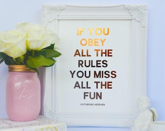 If you obey all the rules, you miss all the fun - Katherine Hepburn Quote - Rose Gold Real Foil  Print  - Gold foil prints - Custom Print